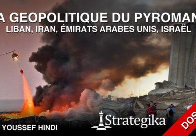 Dossier : La géopolitique du pyromane